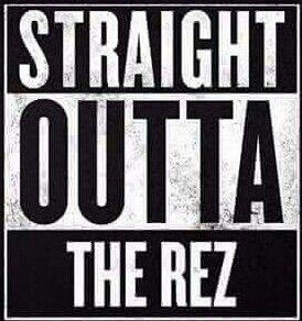 Straight Outta The Rez