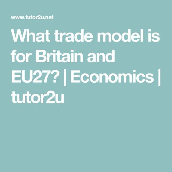 What trade model is for Britain and EU27? | Economics | tutor2u