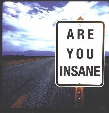 You are insane