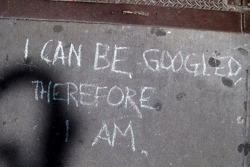 I can be googled, therefore I am.