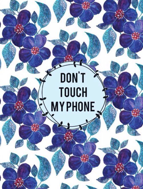 Don't touch my phone iPhone Floral Wallpapers iPhone