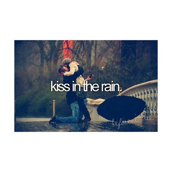 before i Die i want to kiss in the rain