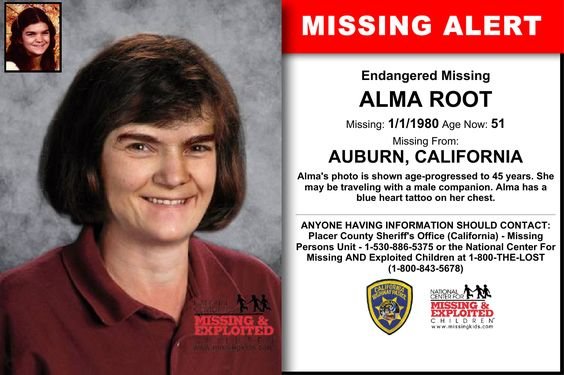 ALMA ROOT, Age Now: 51, Missing: 01/01/1980. Missing From AUBURN, CA. ANYONE HAVING INFORMATION SHOULD CONTACT: Placer County Sheriff's Office (California) - Missing Persons Unit - 1-530-886-5375.