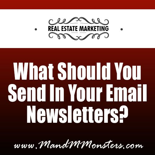 Real Estate Marketing  What To Send In Your Email Newsletters