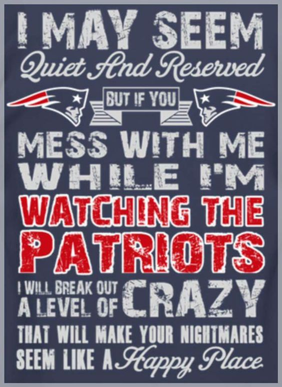 Don't mess with me during a Patriot game