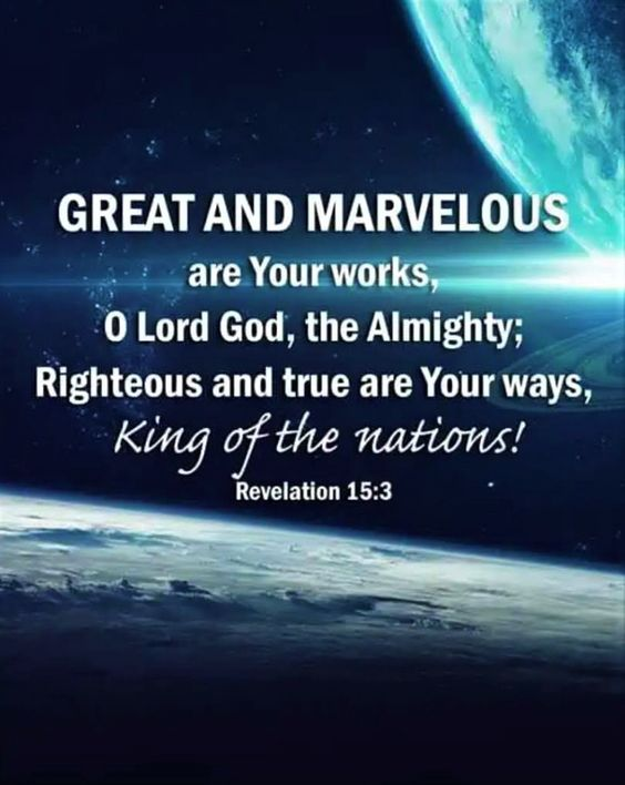 "Revelation 15:3 (NASB) - And they *sang the song of Moses, the bond-servant of God, and the song of the Lamb, saying, ""Great and marvelous are Your works, O Lord God, the Almighty; Righteous and true are Your ways, King of the nations!"