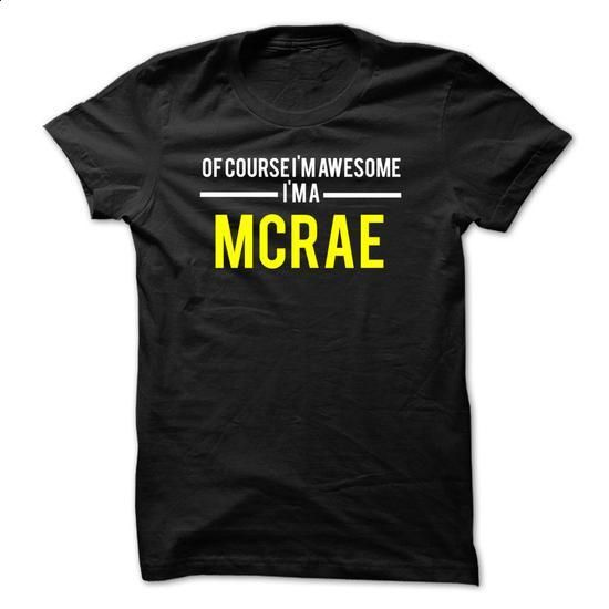 Of course Im awesome Im a MCRAE - #plain t shirts #design tshirt. I WANT THIS => https://www.sunfrog.com/Names/Of-course-Im-awesome-Im-a-MCRAE-0E1BE7.html?id=60505