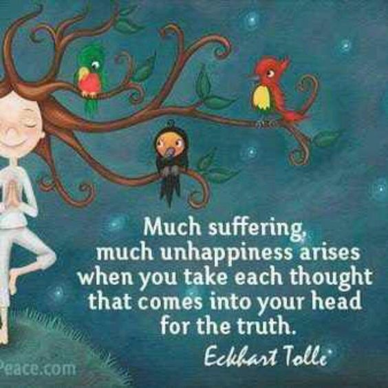 I like this Eckhart Tolle quote. It makes me realize that I don't have to believe the thoughts in my head.