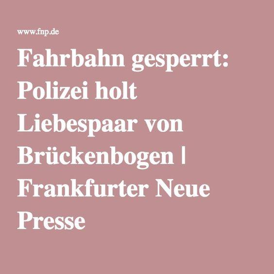 Fahrbahn gesperrt: Polizei holt Liebespaar von Brückenbogen | Frankfurter Neue Presse