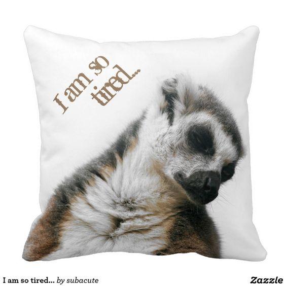 "I am so tired... kussen, I am so tired, so tired, ringstaart maki doet een dutje, schattig op allerlei produkten voor kinderen, maar ook voor volwassenen die graag een tukje doen I'm so tired... And so cute , So tired, Tired, ""ring-tailed lemur"" ""taking a nap"" sleeping, sleepy, cute, animal, monkey, apes, ape, monkey, monkeys, photo, Nature, shhh, lemur, children, baby's, I'm so tired..., Zo moe, moe, ""ringstaartmaki"" ,dutje, slapen, dier, kinderen, baby's,, ik ben zo moe ..."