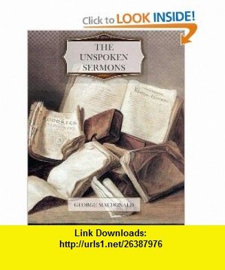 The Unspoken Sermons (9781463755270) George MacDonald , ISBN-10: 1463755279  , ISBN-13: 978-1463755270 ,  , tutorials , pdf , ebook , torrent , downloads , rapidshare , filesonic , hotfile , megaupload , fileserve
