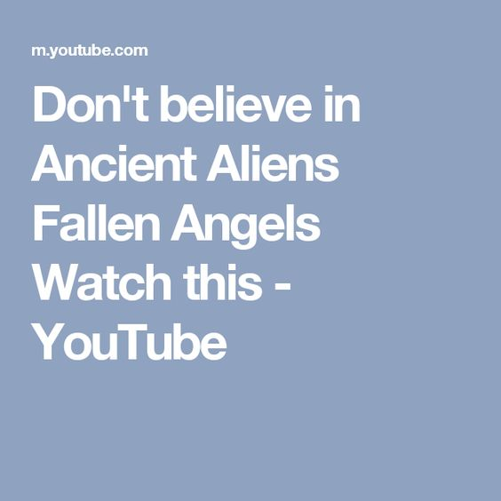Don't believe in Ancient Aliens Fallen Angels Watch this - YouTube