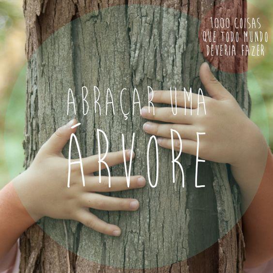 coisa que todo mundo deveria fazer: abraçar uma árvore