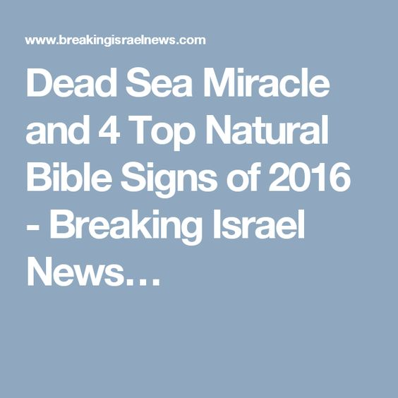 Dead Sea Miracle and 4 Top Natural Bible Signs of 2016 - Breaking Israel News…