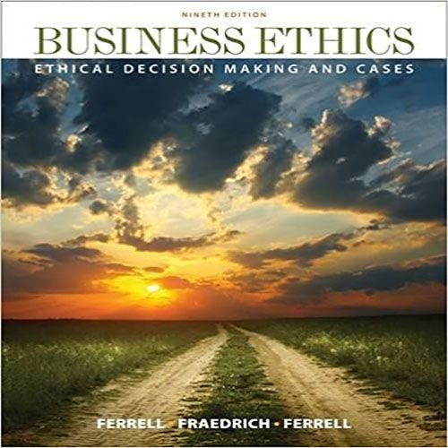 Business Ethics Ethical Decision Making And Cases 9th Edition By Ferrell Fraedrich And Frerell Test Bank Testbankstudy Test Bank And Solutions Manual Download Business Ethics Test Bank Decision Making