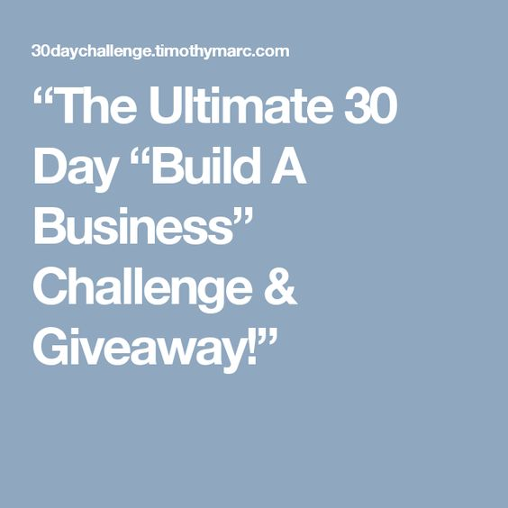 """""""The Ultimate 30 Day """"Build A Business"""" Challenge & Giveaway!"""""""