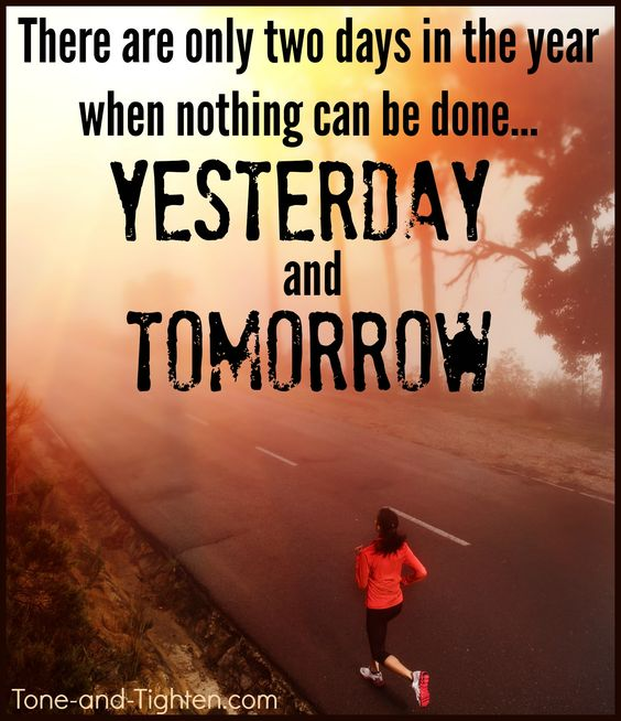 Stop regretting yesterday; stop longing for tomorrow. TODAY is the day to make it happen. #fitness #motivation from Tone-and-Tighten.com