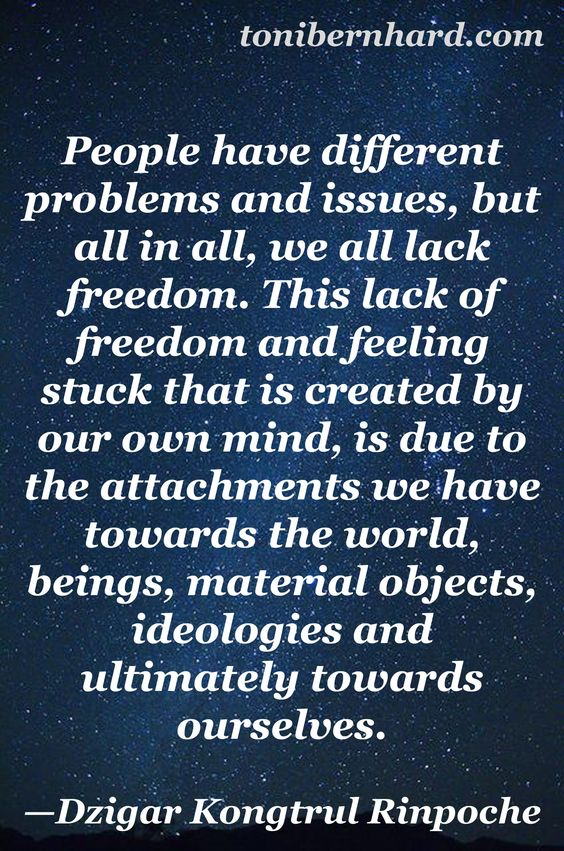 Our lack and freedom and feeling stuck is due to our attachments.