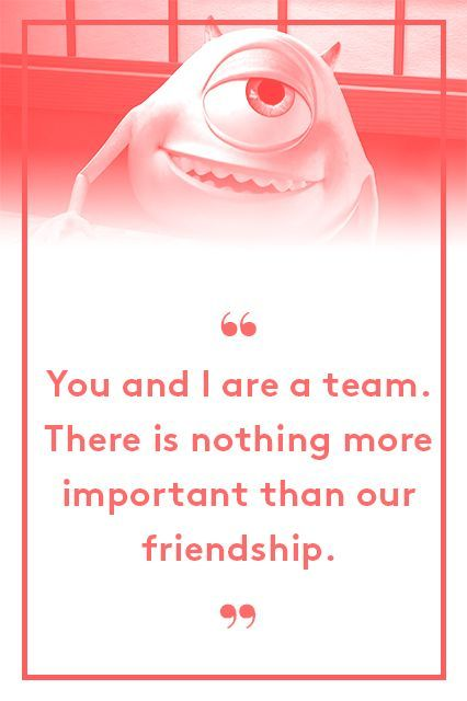 """Mike Wazowski, Monsters INC. There's no """"I"""" in team. Teamwork makes the dream work. You get the gist. Whichever cliché you prefer, there's no denying that teamwork makes for the best friendships. #refinery29 http://www.refinery29.com/2015/06/88105/best-pixar-movie-quotes-inside-out#slide-1"""