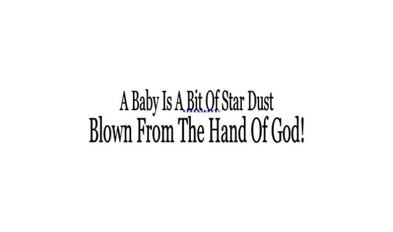A Baby Is A Bit Of Stardust Blown From The Hand Of by Vinyl2Envy, $9.00