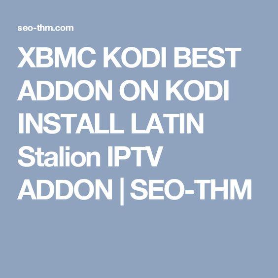 XBMC KODI BEST ADDON ON KODI INSTALL LATIN Stalion IPTV ADDON   SEO-THM
