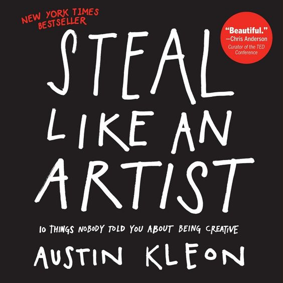 Steal Like an Artist: 10 Things Nobody Told You About Being Creative by Austin Kleon (Paperback)