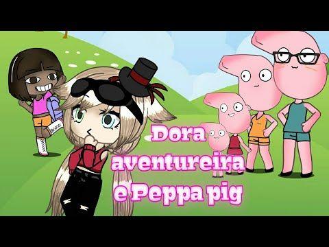 Meme Dora Aventureira E Peppa Pig Gacha Life Youtube Memes Peppa Pig Dora