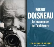 Les grandes heures, Doisneau http://sites.radiofrance.fr/radiofrance/kiosque/fiche.php?id=1263