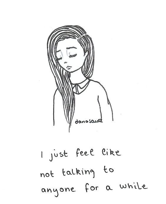 Eu só sinto que não quero conversar com ninguém por um tempo.