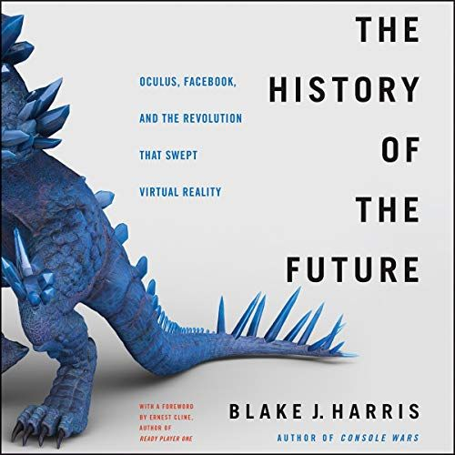 The History Of The Future Oculus Facebook And The Revolution That Swept Virtual Reality Audible Audiobook Unabridged Virtual Reality Audio Books Reality