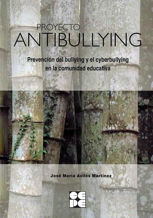 Proyecto antibullying : prevención del bullying y el cyberbullying en la comunidad educativa / José María Avilés Martínez