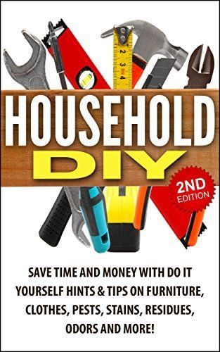 Household DIY: Save Time and Money with Do It Yourself Hints & Tips on Furniture, Clothes, Pests, Stains, Residues, Odors and More!: Do It Yourself Projects, ... Projects, Do It Yourself Home Book 1) by Jessica Jacobs, http://www.amazon.com/dp/B00GS4E36Y/ref=cm_sw_r_pi_dp_6DBbvb00Z1WB9