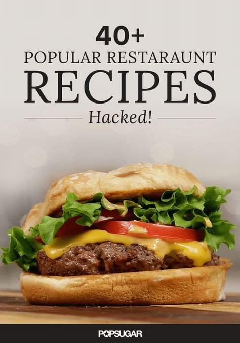 60+ Popular Restaurant Dishes — Hacked!