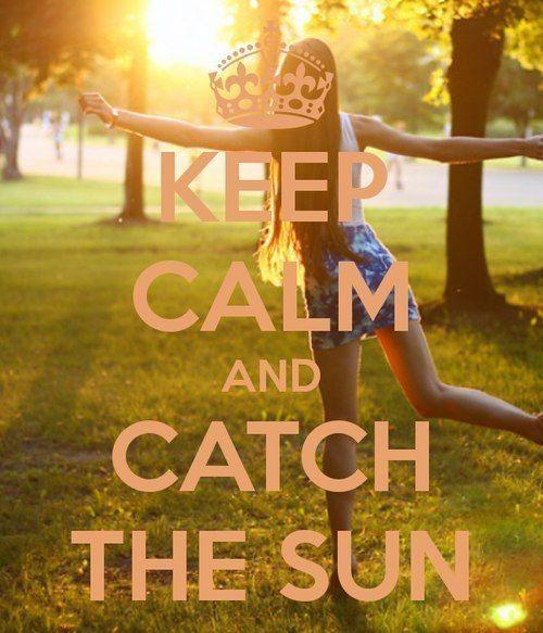 Keep Calm & Catch the Sun