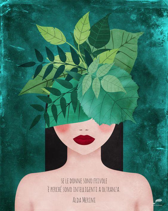 Alda Merini • Se le donne sono frivole è perché sono intelligenti a oltranza • piperitadesign // #illustration #green #leaves