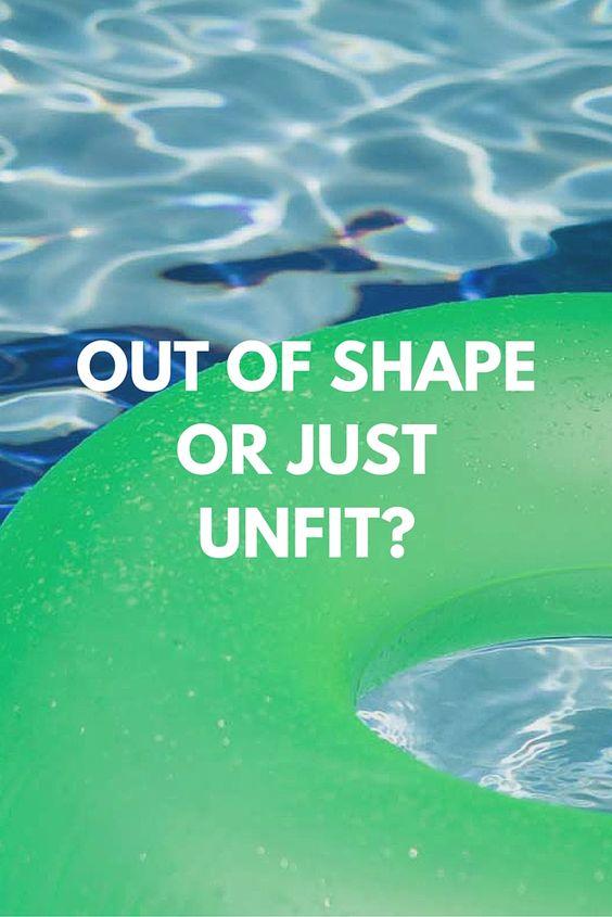 Out Of Shape Or Just Unfit? — Kasey Shuler