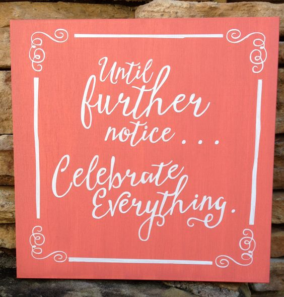 celebrate everything hand painted wood sign, inspirational quote, survivor gift, birthday gift, graduation gift, coral and white 10 x 10 by ThatsItforLess on Etsy https://www.etsy.com/listing/207539524/celebrate-everything-hand-painted-wood