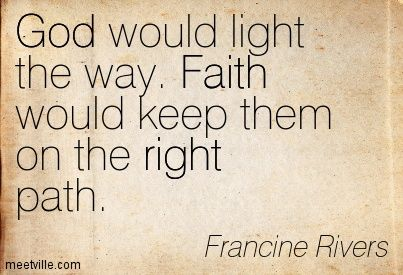 Image from http://meetville.com/images/quotes/Quotation-Francine-Rivers-faith-right-god-Meetville-Quotes-42875.jpg.