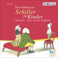 """""""Schiller für Kinder: ... und mich - mich ruft das Flügeltier"""" von Peter Härtling"""