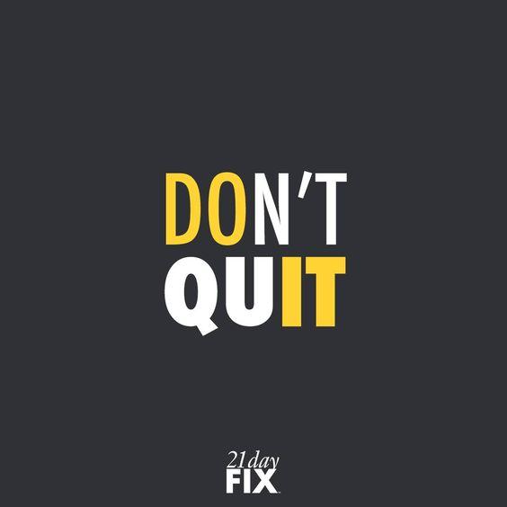 Don't. Quit. #21DayFix #fitspo
