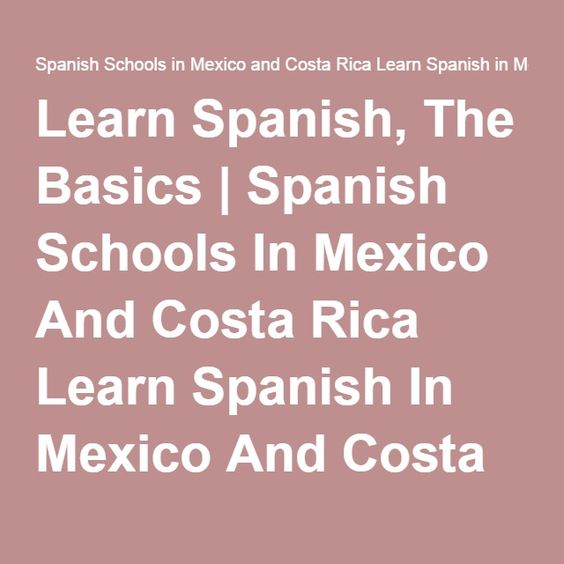 Learn Spanish, The Basics | Spanish Schools In Mexico And Costa Rica Learn Spanish In Mexico And Costa Rica