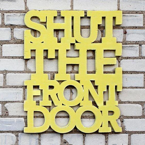 Shut the front door!