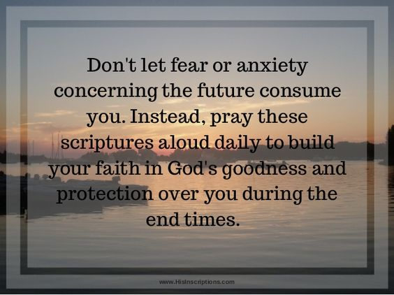 Don't let fear or anxiety  concerning the future consume  you. Instead, pray these  scriptures aloud daily to build  your fait...