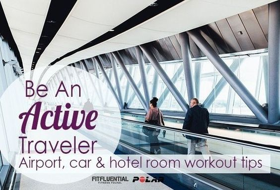 Be An Active Traveler: Airport, Car & Hotel Room Workout Tips plus a hotel room workout that burns fat and requires absolutely no equipment!