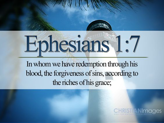 In whom we have redemption through His blood, the forgiveness of offenses, according to the riches of His grace (Eph. 1:7). More at www.agodman.com