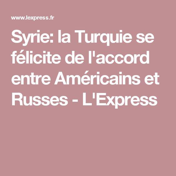 Syrie: la Turquie se félicite de l'accord entre Américains et Russes - L'Express
