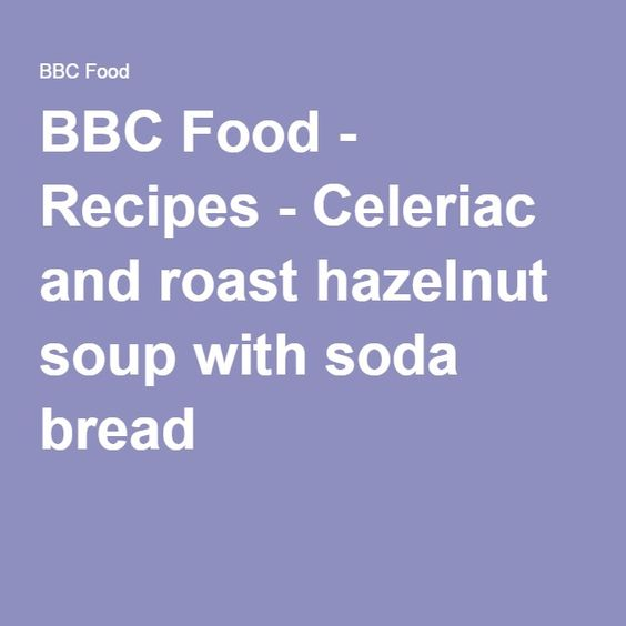 BBC Food - Recipes - Celeriac and roast hazelnut soup with soda bread
