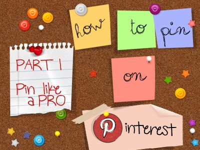 Part 1: Pin Like A Pro:  How to Pin on Pinterest