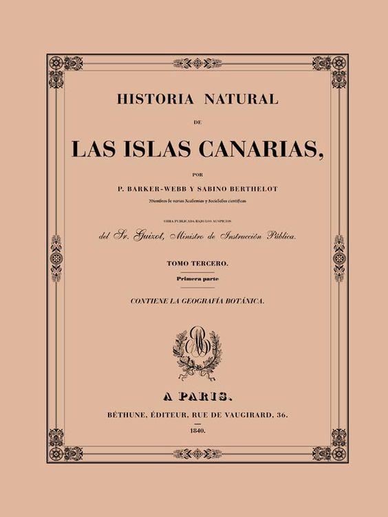 Historia natural de las Islas Canarias. T. 3-1ª parte, Contiene la geografía botánica / por P. Barker-Webb y Sabino [Sabin] Berthelot. http://absysnetweb.bbtk.ull.es/cgi-bin/abnetopac01?TITN=510316