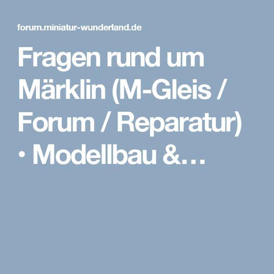 Fragen rund um Märklin (M-Gleis / Forum / Reparatur) • Modellbau &…